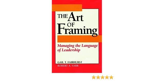 Amazon.com: The Art of Framing: Managing the Language of Leadership ...