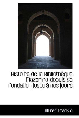 Histoire de La Biblioth Que Mazarine Depuis Sa Fondation Jusqu' Nos Jours by Alfred Franklin (2009-11-10)