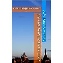 Oxford por um brasileiro: Cidade de agulhas e torres (Portuguese Edition)