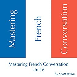 Mastering French Conversation, Unit 6