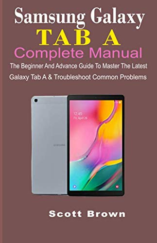 SAMSUNG GALAXY TAB A COMPLETE MANUAL: The Beginner And Advance Guide To Master The Latest Galaxy Tab A & Troubleshoot Common Problems (Keyboard For Samsung Galaxy Tab S)