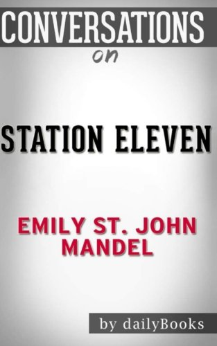 Conversations on Station Eleven by Emily St. John Mandel (Station Eleven By Emily St John Mandel)