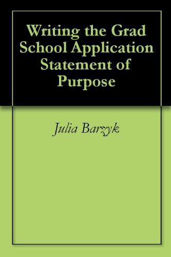 Writing the Grad School Application Statement of Purpose (A Statement Of Purpose For Graduate School)