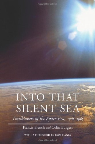 Into That Silent Sea: Trailblazers of the Space Era, 1961-1965 (Outward Odyssey: A People's History of Spaceflight)