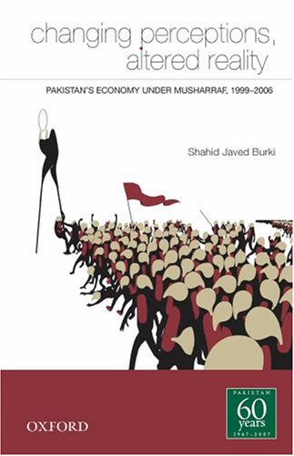 Changing Perceptions, Altered Reality: Pakistan's Economy under Musharraf, 1999-2006 by Oxford University Press, USA