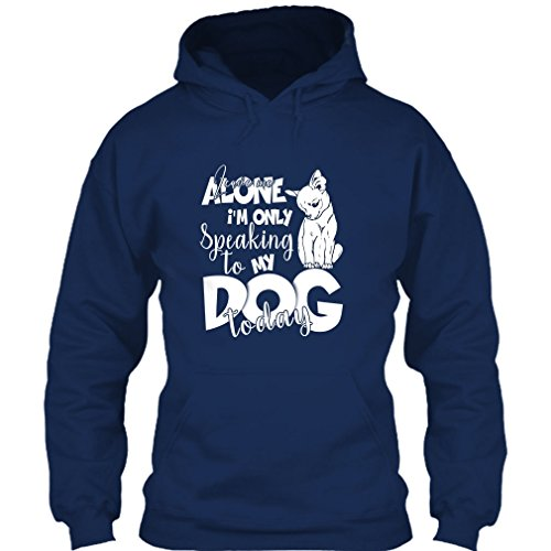 Nana Fan Store Leave Me Alone T Shirt, I'm Only Speaking To My Dog Today T Shirt Hoodie (L,Navy)