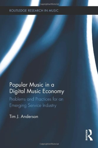 Popular Music in a Digital Music Economy: Problems and Practices for an Emerging Service Industry (Routledge Research in Music) by Brand: Routledge