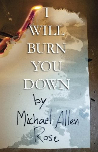 I Will Burn You Down: The Limited Texts Volume 1