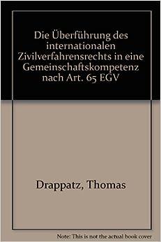 Die Uberfuhrung Des Internationalen Zivilverfahrensrechts in Eine Gemeinschaftskompetenz Nach Art. 65 Egv (Studien Zum Auslandischen Und Internationalen Privatrecht) (German Edition)