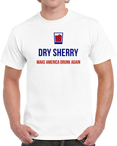Medium Dry Sherry (Dry Sherry Make America Drunk Again Unisex T Shirt M White)