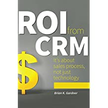 ROI from CRM: It's about sales process, not just technology (English Edition)