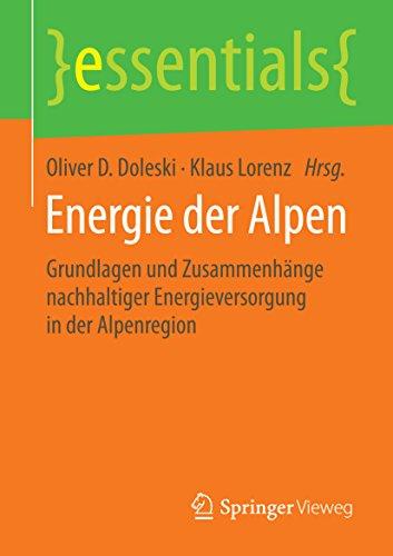Energie der Alpen: Grundlagen und Zusammenhänge nachhaltiger Energieversorgung in der Alpenregion (essentials) (German ()