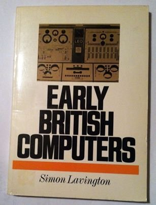 Early British Computers: The Story of Vintage Computers and the People Who Built Them