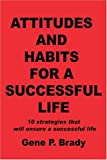 Attitudes and Habits for a Successful Life, Gene Brady, 0595411266