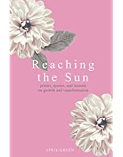 Reaching the Sun: poems, quotes, and lessons on growth and transformation