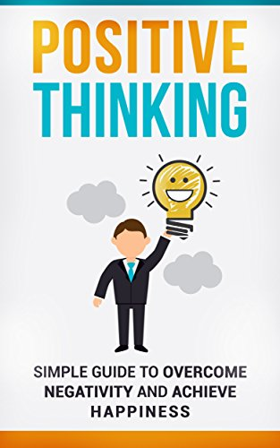Positive Thinking: Simple Guide to Overcome Negativity and Achieve Happiness: stop negative thoughts, negative self-talk, and reduce stress and depression using the power of positive thinking. (Positive Thinking Kindle compare prices)