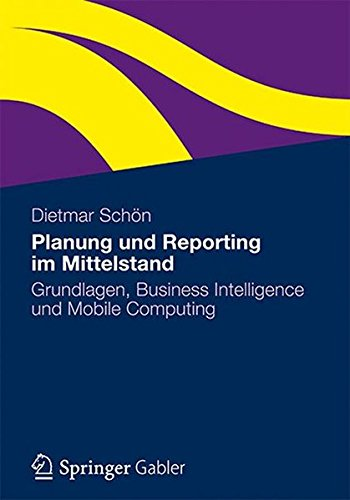Planung und Reporting im Mittelstand: Grundlagen, Business Intelligence und Mobile Computing (German Edition)