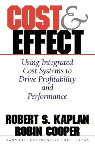 (Cost & Effect: Using Integrated Cost Systems to Drive Profitability and)
