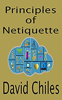 Principles of Netiquette by [Chiles, David]
