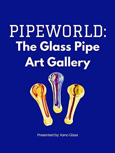 Pipeworld: The Glass Pipe Art - Khalifa Wiz Glass