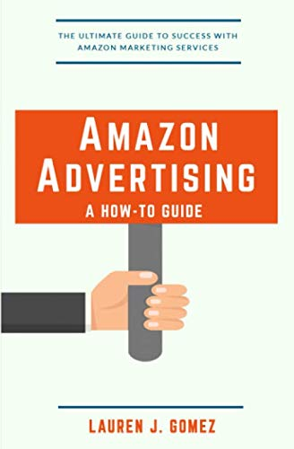 Amazon Advertising: a How-to Guide: Amazon Marketing Services Made Easy (Best Pay Per Click Ads)