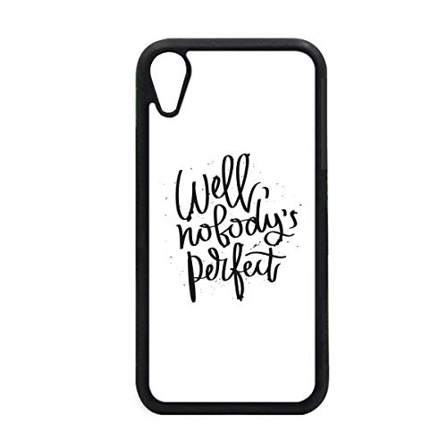 Well Nobody's Perfect Quote for iPhone XR iPhonecase Cover Apple Phone Case