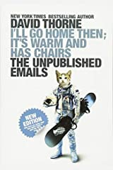 By David Thorne - I'll Go Home Then, It's Warm and Has Chairs. the Unpublished Emails. Paperback