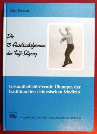 Die 15 Ausdrucksformen des Taiji-Qigong. Gesundheitsfördernde Übungen der traditionellen chinesischen Medizin