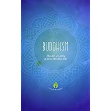 Buddhism: The Art of Living A More Mindful Life (Buddhism For Beginners, Eightfold Path, Meditation & Buddhist Teachings)