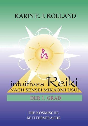 Intuitives Reiki nach Sensei Mikaomi Usui, Der 1. Grad