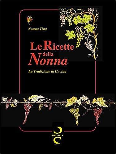 Le Ricette Della Nonna La Tradizione In Cucina Italian Edition