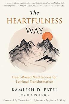 The Heartfulness Way: Heart-Based Meditations for Spiritual Transformation by [Patel, Kamlesh D., Pollock, Joshua]