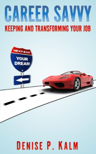 Book: Career Savvy - Keeping & Transforming Your Job by Denise Kalm