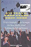 TEAS 6 PREP GUIDE 2019-2020: TEAS 6 MULTIPLE CHOICE STRATEGIES FOR BASIC MATHS, WORD PROBLEMS, ENGLISH AND SCIENCES