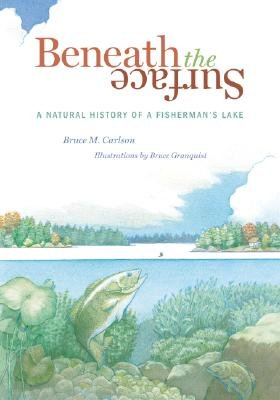 Beneath the Surface: A Natural History of a Fisherman's Lake (Best Lakes In Northern Minnesota)