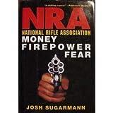National Rifle Association : Money, Firepower & Fear