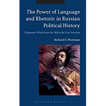 The Power of Language and Rhetoric in Russian Political History: Charismatic Words from the 18th to the 21st Centuries