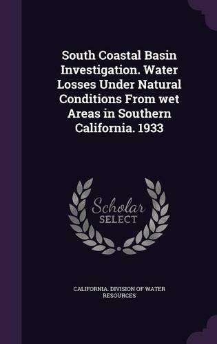 Download South Coastal Basin Investigation. Water Losses Under Natural Conditions From wet Areas in Southern California. 1933 pdf epub