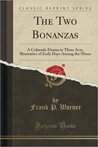 The Two Bonanzas: A Colorado Drama in Three Acts, Illustrative of Early Days Among the Mines (Classic Reprint)