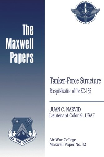 (Tanker-Force Structure:  Recapitalization of the KC-135: Maxwell Paper No. 32)