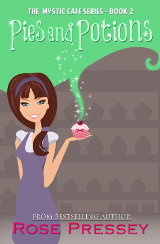 Pies and Potions: A Magic Baking Cozy Mystery (Mystic Cafe Series Book (Mystic Rose)