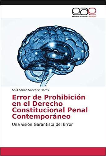 Error de Prohibición en el Derecho Constitucional Penal Contemporáneo: Una visión Garantista del Error (Spanish Edition): Saúl Adrián Sánchez Flores: ...