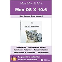 Mac OS X 10.6 Nom de code Snow Leopard (Mon Mac & Moi) (French Edition)