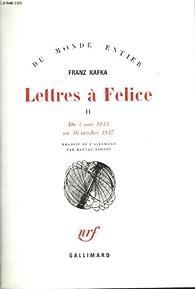 Lettres à Felice  02 - ( 3 mars 1913 - 16 octobre 1917) par Franz Kafka