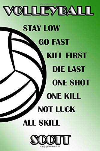 Volleyball Stay Low Go Fast Kill First Die Last One Shot One Kill Not Luck All Skill Scott: College Ruled | Composition Book | Green and White School Colors por Shelly James