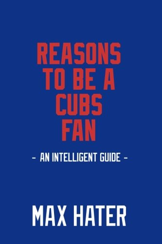 Reasons To Be A Cubs Fan: A funny, blank book, gag gift for Chicago Cubs fans; or a great coffee table addition for all Chicago Cubs haters!