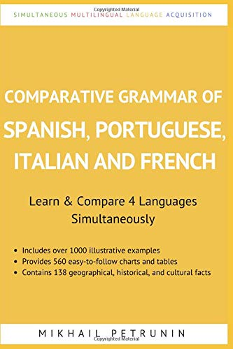 Comparative Grammar of Spanish, Portuguese, Italian and French Learn & Compare 4 Languages Simultaneously [Petrunin, Mikhail] (Tapa Blanda)