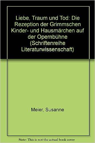Book Liebe, Traum und Tod: Zur Rezeption der Grimmschen Kinder- und Hausmärchen auf der Opernbühne (Livre en allemand)