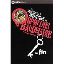 Les Desastreuses Aventures DES Orphelins Baudelaire: Vol. 13/LA Fin