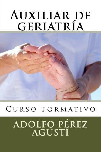 Auxiliar de geriatria: Curso formativo (Cursos formativos) (Volume 13) (Spanish Edition) [Adolfo Pirez Agusti] (Tapa Blanda)
